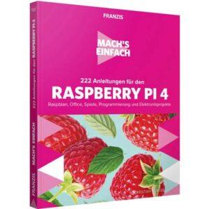 222 Anleitungen für den Raspberry Pi 4 - Mach's einfach Seitenanzahl: 254 Seiten