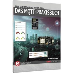 Elektor 18151 Das MQTT-Praxisbuch B-MQTT Baubuch