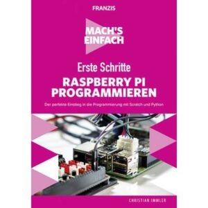 Erste Schritte: Raspberry Pi programmieren - Machs einfach Seitenanzahl: 190 Seiten