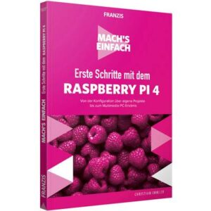 Erste Schritte mit dem Raspberry Pi 4 - Machs einfach Seitenanzahl: 160 Seiten