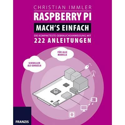 Raspberry Pi: Mach's einfach! Die kompakteste Gebrauchsanweisung mit 222 Anleitungen Seitenanzahl: 256 Seiten